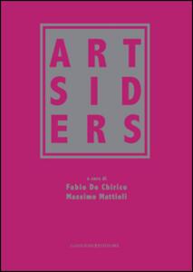 Artsiders. Catalogo della mostra (Perugia, 12 ottobre 2014-11 gennaio 2015). Ediz. illustrata