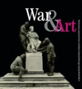 War & art. Destruction and protection of italian cultural heritage during World War I. Ediz. illustrata - copertina