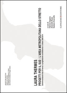 Laura Thermes. Progetti per il Sud-L'area metropolitana dello Stretto. Centonovantanove tesi di laurea in progettazione architettonica e urbana 2005-2014 - copertina