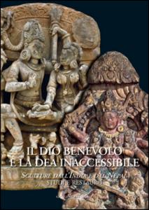Libro Il dio benevolo e la dea inaccessibile. Sculture dall'India e dal Nepal. Studi e restauro