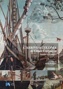 L' arrivo a Colonia di Vittore Carpaccio. Studio e restauro - copertina