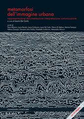 Metamorfosi dell'immagine urbana. Rappresentazione, documentazione, interpretazione, comunicazione. Con CD-ROM