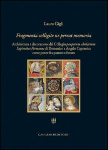 Foto Cover di Fragmenta colligite ne pereat memoria, Libro di Laura Gigli, edito da Gangemi