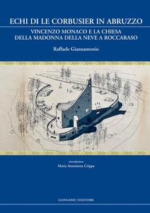 Libro Echi di Le Corbusier in Abruzzo. Vincenzo Monaco e la chiesa della Madonna della neve a Roccaraso Raffaele Giannantonio