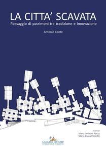La città scavata. Paesaggio di patrimoni tra tradizione e innovazione - Antonio Conte - copertina