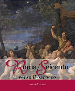 Roma/Seicento verso il barocco. Catalogo della mostra (Pechino, 29 aprile 2014-28 febbraio 2015). Ediz. illustrata - copertina