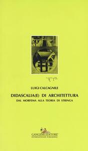 Didascalia(e) di architettura. Dal morfema alla teoria di stringa - Luigi Calcagnile - copertina