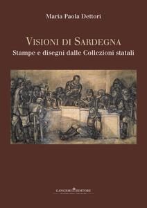 Visioni di Sardegna. Stampe e disegni dalle collezioni statali. Ediz. illustrata - Maria Paola Dettori Piola - copertina