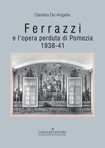 Libro Ferrazzi e l'opera perduta di Pomezia 1938-41 Daniela De Angelis