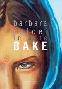 Barbara Calcei in arte Bake. Ediz. italiana e inglese - copertina