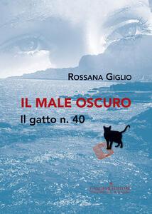 Il male oscuro. Il gatto n. 40 - Rossana Giglio - copertina