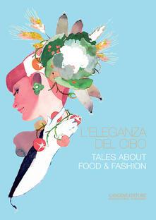 L' eleganza del cibo-Tales about food & fashion. Ediz. illustrata - copertina