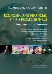 Economic and financial crisis from 2008 to...? Analysis and solutions - Clemente Maria Apollonj Ghetti - copertina