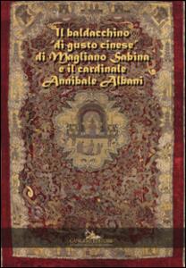 Il baldacchino «di gusto cinese» di Magliano Sabina e il cardinale Annibale Albani - copertina