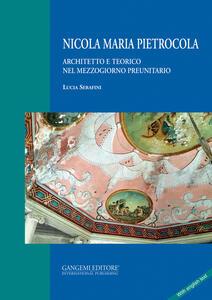 Nicola Maria Pietrocola. Architetto e teorico nel Mezzogiorno preunitario - Lucia Serafini - copertina