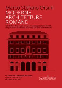 Libro Moderne architetture romane. Architetture della scuola romana nel passaggio alla modernità, con particolare riferimento all'opera di Giovanni Battista Milani Marco Stefano Orsini