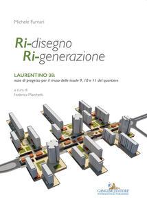 Ri-disegno ri-generazione. Laurentino 38: note di progetto per il ri-uso delle insule 9, 10 e 11 del quartiere - Michele Furnari - copertina