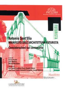 Antonio Sant'Elia. Manifesto dell'architettura futurista. Considerazioni sul centenario - copertina