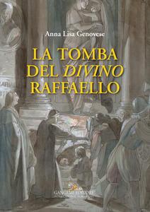 La tomba del divino Raffaello - Anna Lisa Genovese - copertina