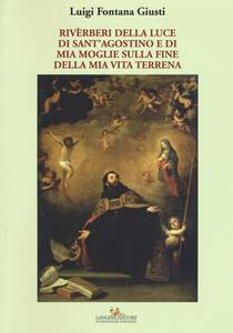 Riverberi della luce di sant'Agostino e di mia moglie sulla fine della mia vita terrena - Luigi Fontana Giusti - copertina