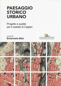 Libro Paesaggio storico urbano. Progetto e qualità per il castello di Cagliari