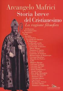 Storia breve del cristianesimo. La ragione filosofica - Arcangelo Mafrici - copertina