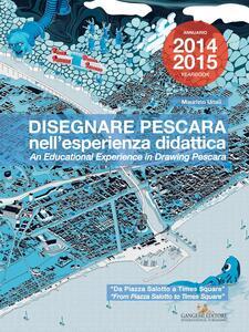 Disegnare Pescara nell'esperienza didattica. Da Piazza Salotto a Times Square. Ediz. italiana e inglese - Maurizio Unali - copertina