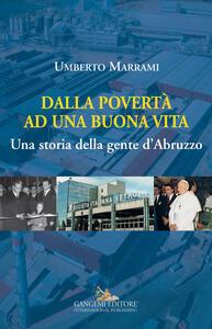 Dalla povertà ad una buona vita. Una storia della gente d'Abruzzo - Umberto Marrami - copertina
