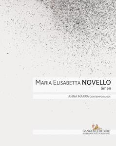 Maria Elisabetta Novello. Limen. Catalogo della mostra (Roma, 14 gennaio-20 febbraio 2016). Ediz. italiana e inglese