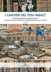 I cantieri del POIn MiBACT. Programma operativo interregionale attrattori culturali, naturali e turismo fesr 2007-2013. Asse I. Vol. 1 - copertina