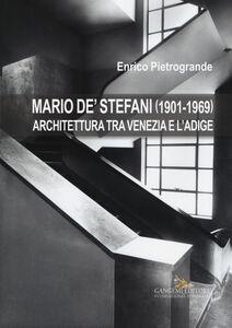 Libro Mario De' Stefani (1901-1969). Architettura tra Venezia e l'Adige Enrico Pietrogrande