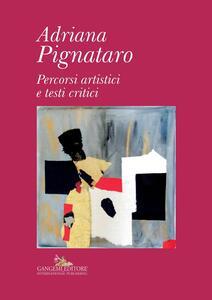 Adriana Pignataro. Percorsi artistici e testi critici