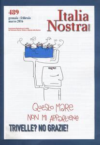 Italia nostra (2016). Vol. 489: Trivelle? No grazie!.
