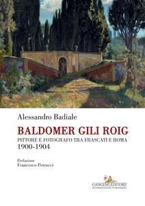 Baldomer Gili Roig. Pittore e fotografo tra Frascati e Roma 1900-1904 - Alessandro Badiale - copertina