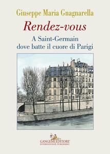 Rendez-vous. A Saint-Germain dove batte il cuore di Parigi - Giuseppe Maria Gnagnarella - copertina