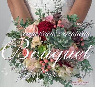 Bouquet. Composizioni e creatività - Flavia Bruni - copertina