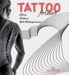 Tattoo forever. Storia Costume Arte contemporanea - copertina