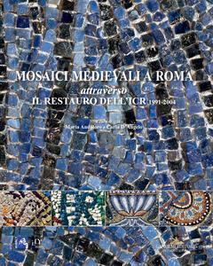 Mosaici medievali a Roma attraverso il restauro dell'ICR 1991-2004 - copertina