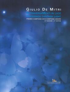 Attraversamenti in luce. Premio Campigna 2016. Ediz. italiana e inglese - Giulio De Mitri - copertina