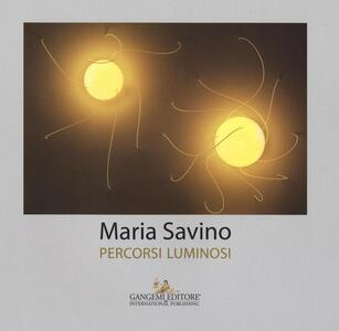 Maria Savino. Percorsi luminosi. Ediz. a colori - copertina