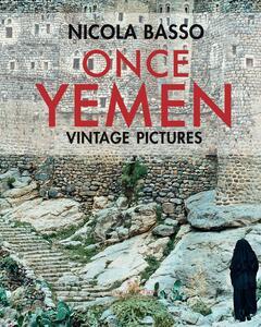 Once Yemen. Vintage pictures. Ediz. a colori - Nicola Basso,Franca Amato - copertina