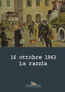16 ottobre 1943. La razzia. Ediz. a colori - copertina