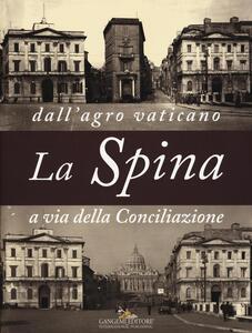 La Spina. Dall'agro vaticano a via della Conciliazione. Ediz. illustrata - copertina