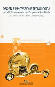 Design e innovazione tecnologica. Modelli d'innovazione per l'impresa e l'ambiente. Ediz. a colori - copertina