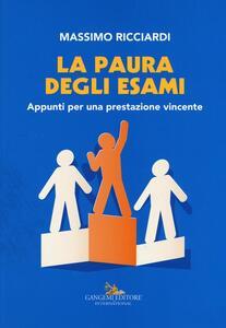 La paura degli esami. Appunti per una prestazione vincente - Massimo Ricciardi - copertina