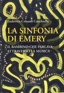 La sinfonia di Emery. Il bambino che parlava attraverso la musica - Ludovico Crisanti Cucchiella - copertina
