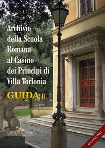 Archivio della Scuola Romana al Casino dei Principi di Villa Torlonia. Guida. Ediz. italiana e inglese. Vol. 2 - copertina