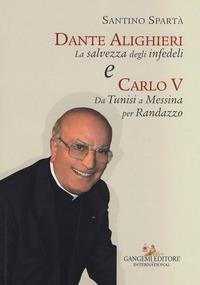 Dante Alighieri «La salvezza degli infedeli» e Carlo V «Da Tunisi a Messina per Randazzo» - Spartà Santino - wuz.it