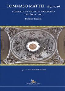 Tommaso Mattei 1652-1726. L'opera di un architetto romano tra '600 e '700. Ediz. a colori - Dimitri Ticconi - copertina