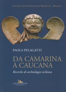 Da Camarina a Caucana. Ricerche di archeologia siciliana - Paola Pelagatti - copertina